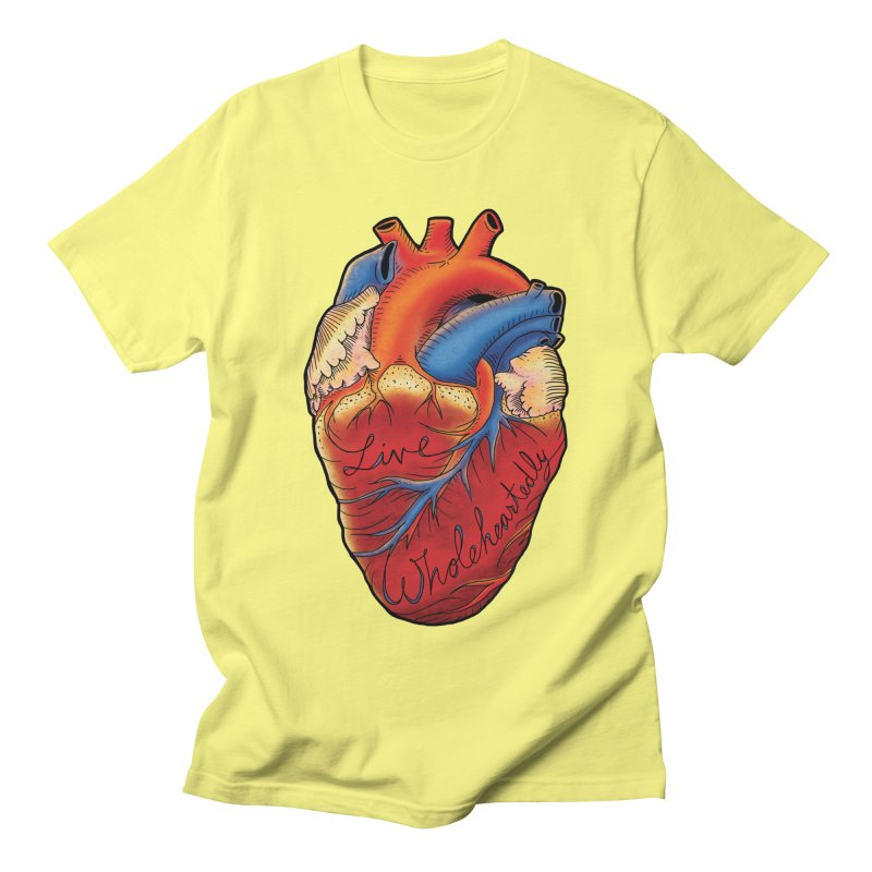 Live Wholeheartedly Women's Unisex T-Shirt by Haciendo Designs's Artist Shop