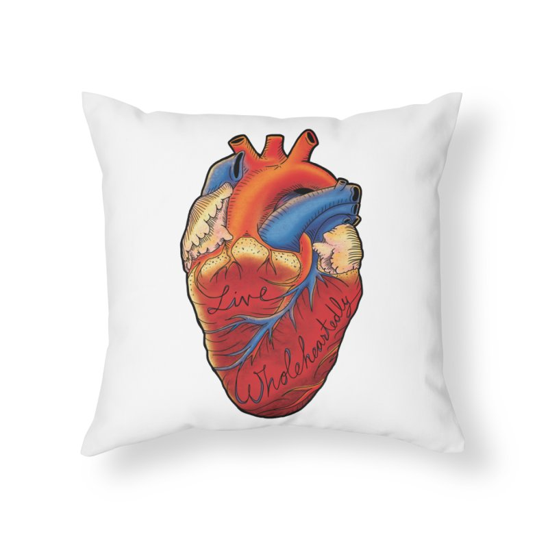 Live Wholeheartedly Home Throw Pillow by Haciendo Designs's Artist Shop