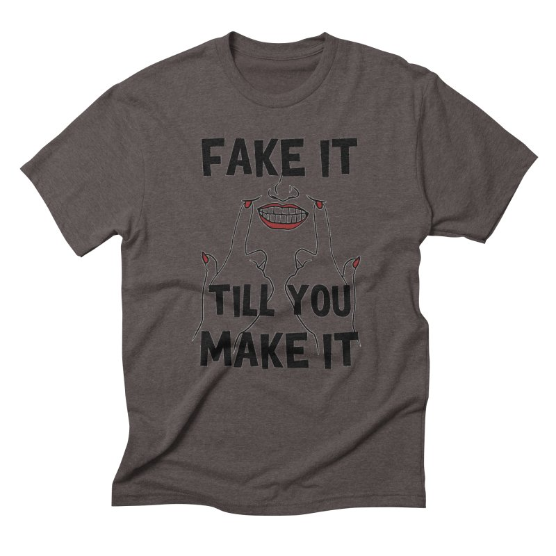 Fake It Till You Make It Men's T-Shirt by Haciendo Designs's Artist Shop