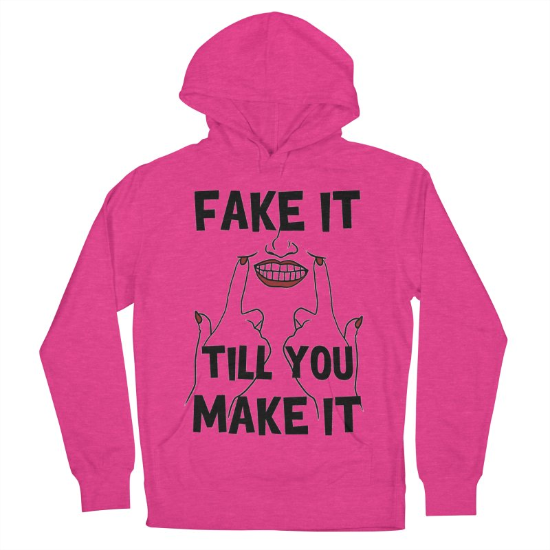 Fake It Till You Make It Women's French Terry Pullover Hoody by Haciendo Designs's Artist Shop