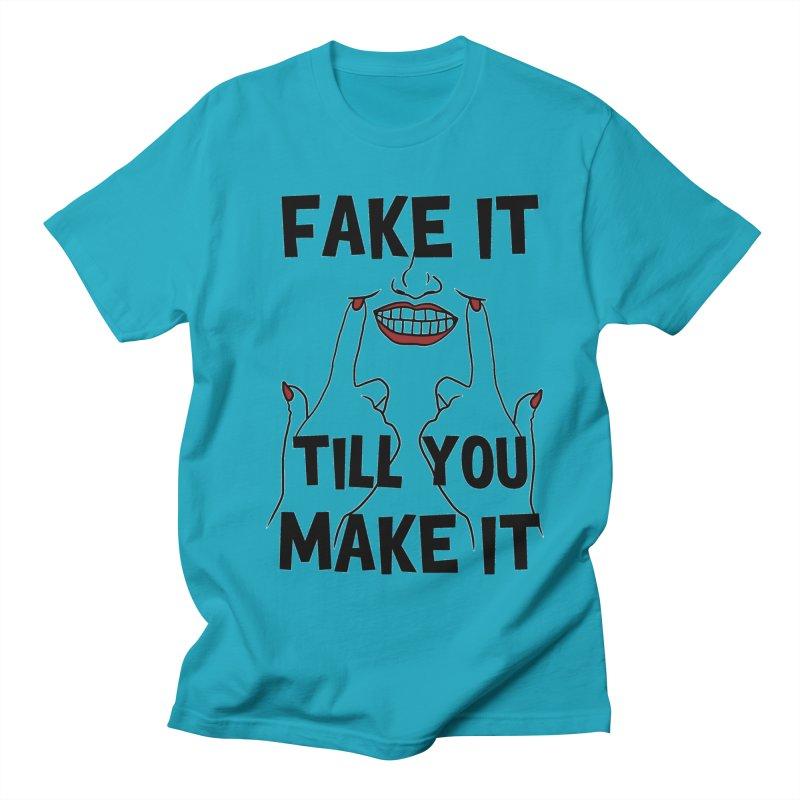 Fake It Till You Make It Women's Unisex T-Shirt by Haciendo Designs's Artist Shop