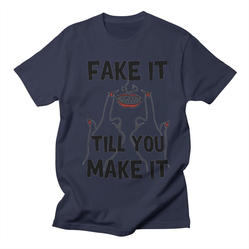 Fake It Till You Make It Men's Regular T-Shirt by Haciendo Designs's Artist Shop
