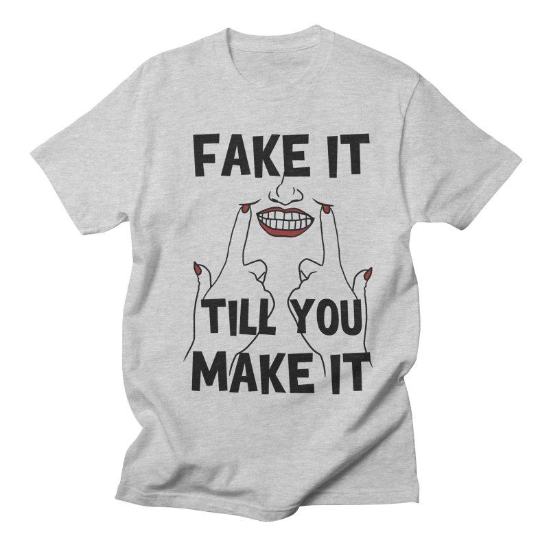 Fake It Till You Make It Women's Regular Unisex T-Shirt by Haciendo Designs's Artist Shop