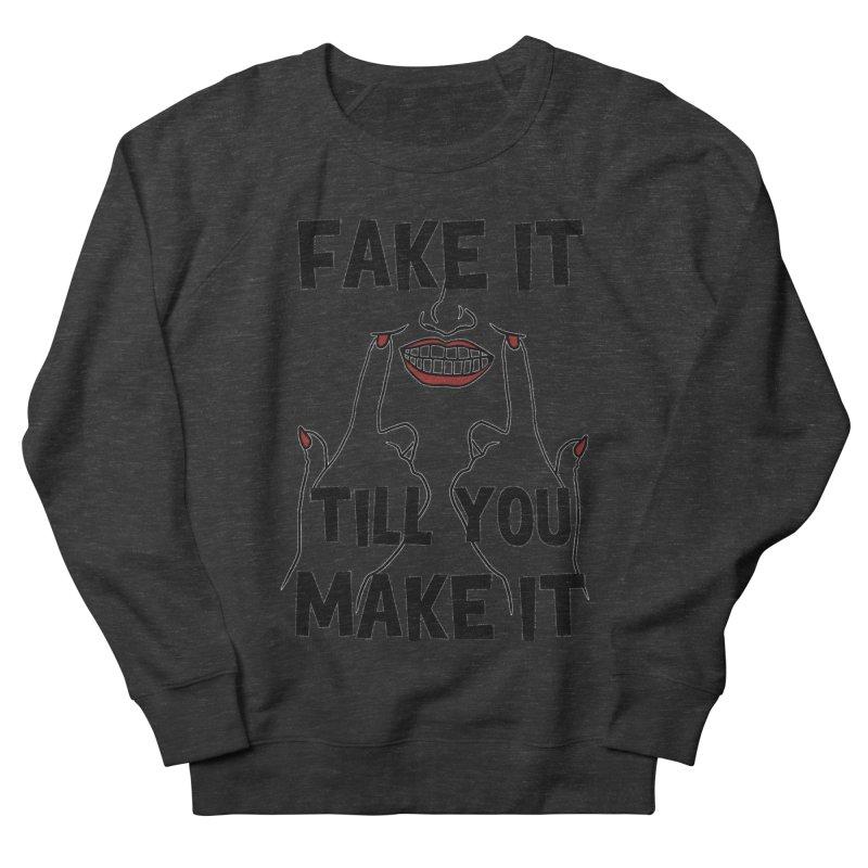Fake It Till You Make It Women's Sweatshirt by Haciendo Designs's Artist Shop