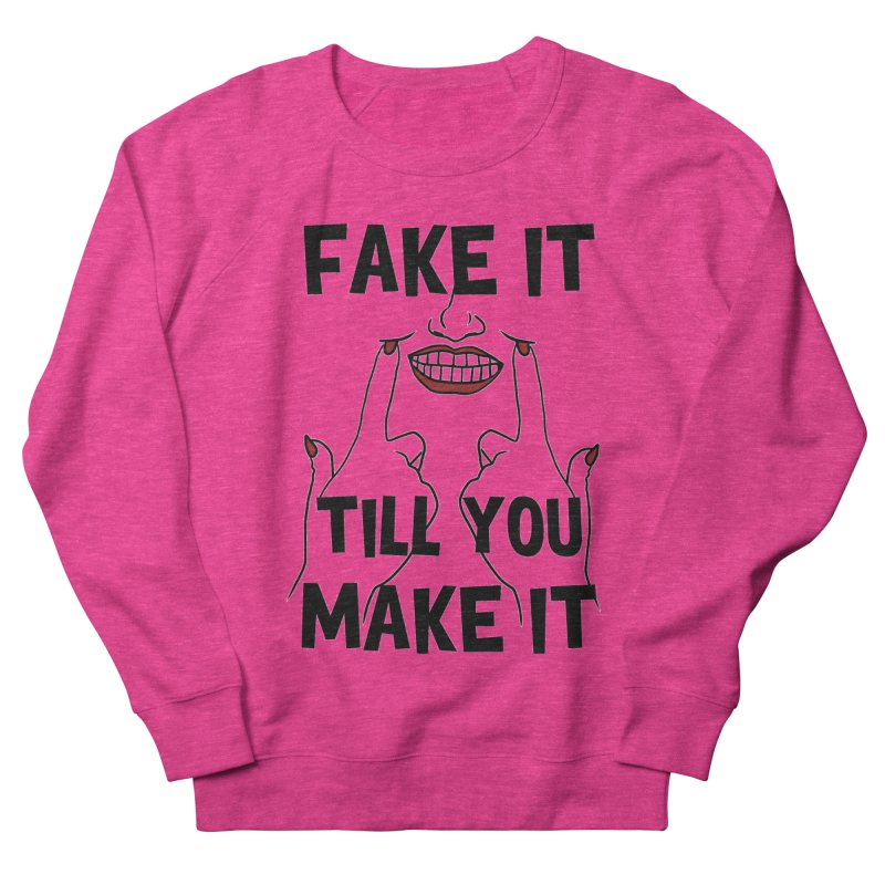 Fake It Till You Make It Women's French Terry Sweatshirt by Haciendo Designs's Artist Shop
