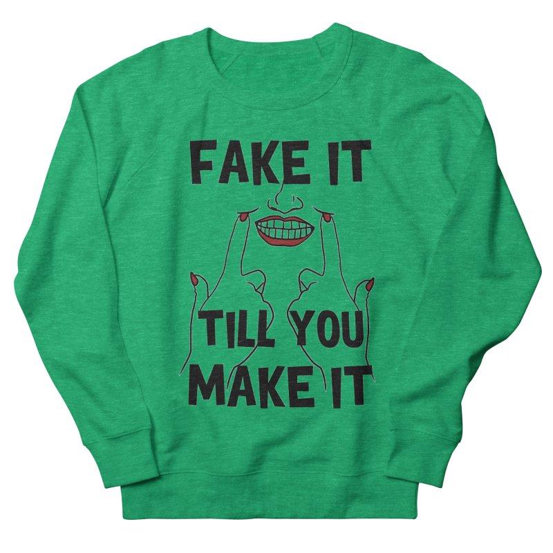Fake It Till You Make It Men's Sweatshirt by Haciendo Designs's Artist Shop
