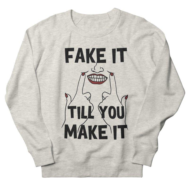 Fake It Till You Make It Men's French Terry Sweatshirt by Haciendo Designs's Artist Shop