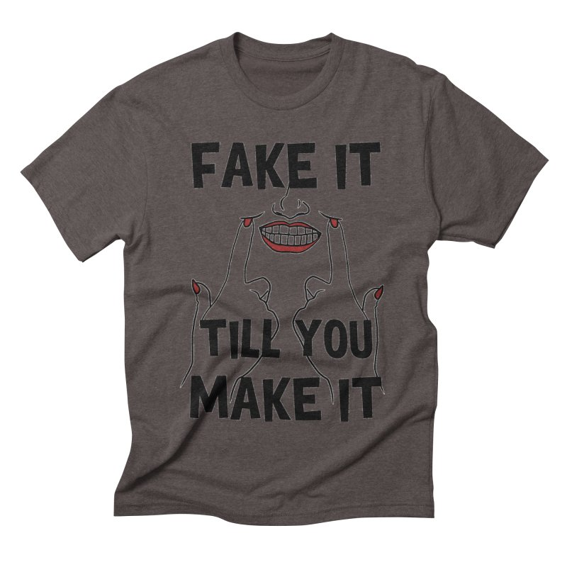 Fake It Till You Make It Men's Triblend T-Shirt by Haciendo Designs's Artist Shop