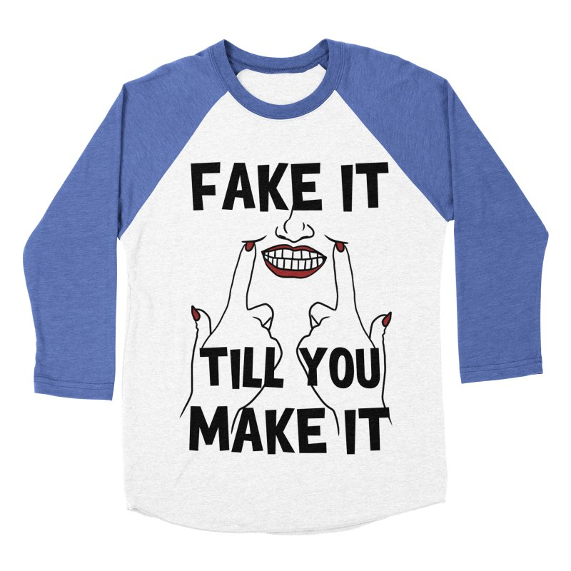 Fake It Till You Make It Women's Baseball Triblend Longsleeve T-Shirt by Haciendo Designs's Artist Shop