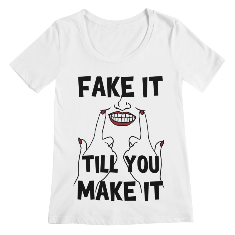 Fake It Till You Make It Women's Regular Scoop Neck by Haciendo Designs's Artist Shop