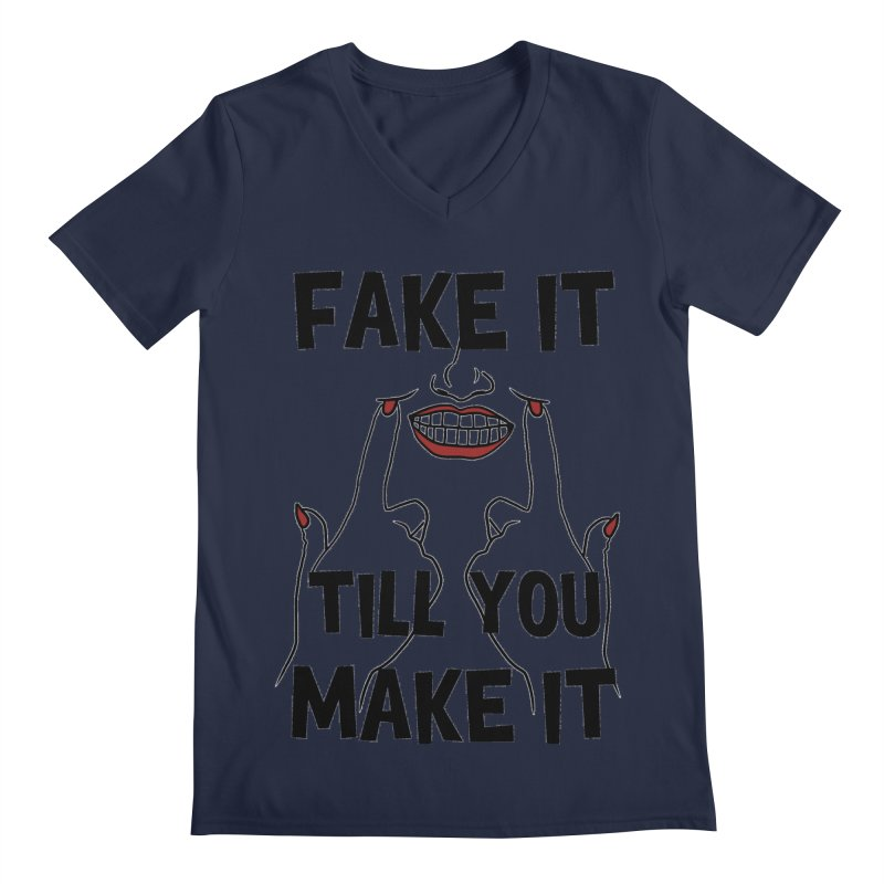 Fake It Till You Make It Men's Regular V-Neck by Haciendo Designs's Artist Shop