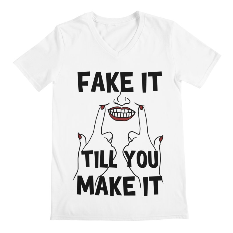 Fake It Till You Make It Men's V-Neck by Haciendo Designs's Artist Shop