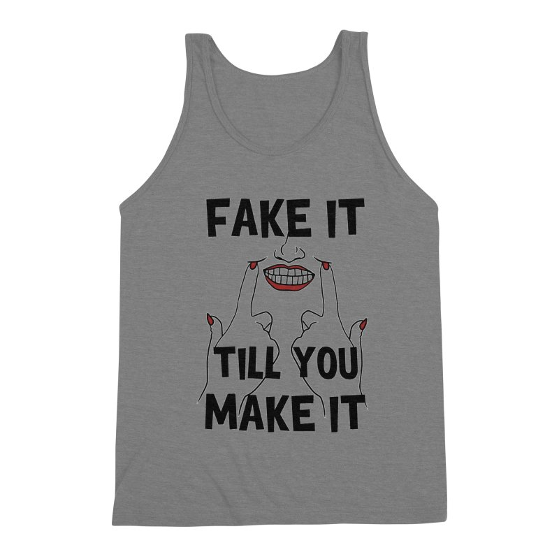 Fake It Till You Make It Men's Triblend Tank by Haciendo Designs's Artist Shop