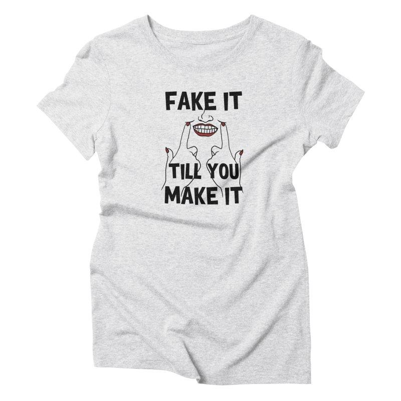 Fake It Till You Make It Women's T-Shirt by Haciendo Designs's Artist Shop