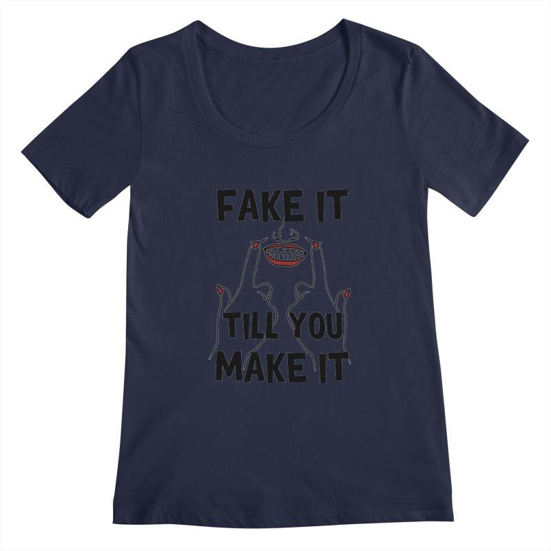Fake It Till You Make It Women's Scoopneck by Haciendo Designs's Artist Shop