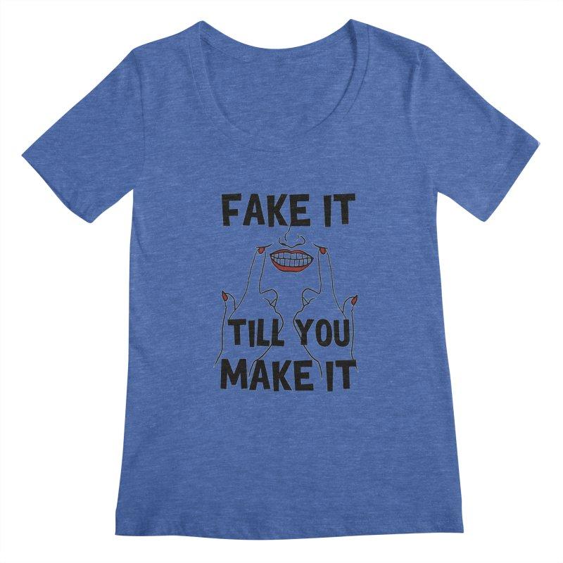 Fake It Till You Make It Women's Regular Scoop Neck by Haciendo Designs's Artist Shop