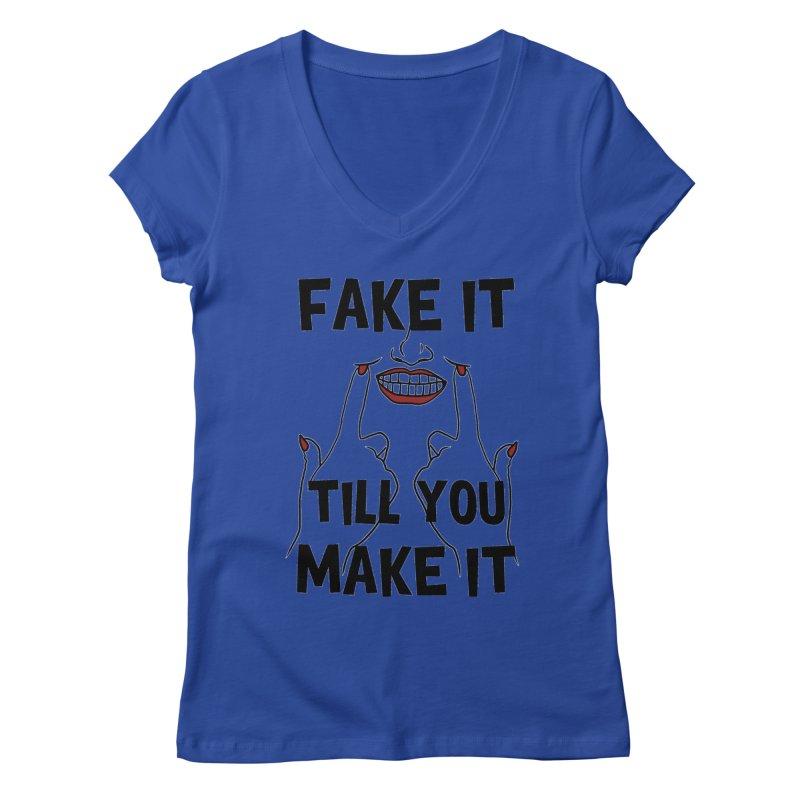 Fake It Till You Make It Women's Regular V-Neck by Haciendo Designs's Artist Shop