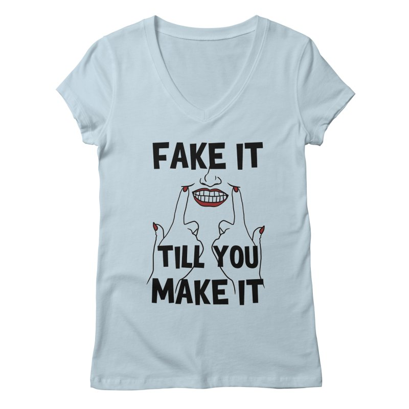 Fake It Till You Make It Women's V-Neck by Haciendo Designs's Artist Shop