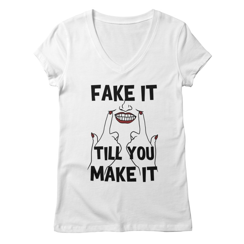 Fake It Till You Make It Women's Regular V-Neck by Haciendo Designs's Artist Shop