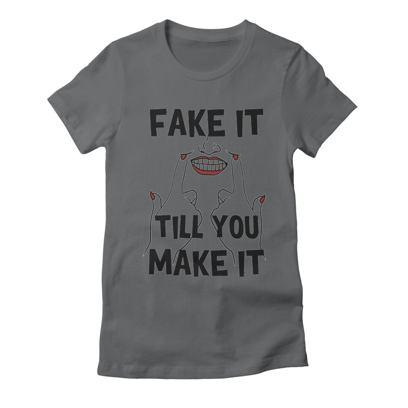 Fake It Till You Make It Women's Fitted T-Shirt by Haciendo Designs's Artist Shop