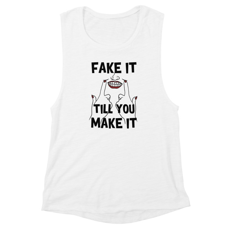 Fake It Till You Make It Women's Muscle Tank by Haciendo Designs's Artist Shop