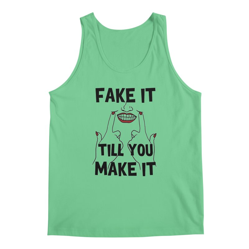 Fake It Till You Make It Men's Tank by Haciendo Designs's Artist Shop