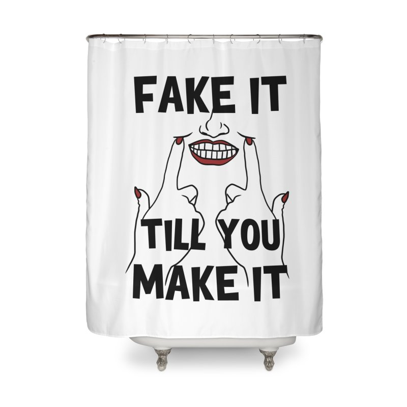 Fake It Till You Make It Home Shower Curtain by Haciendo Designs's Artist Shop
