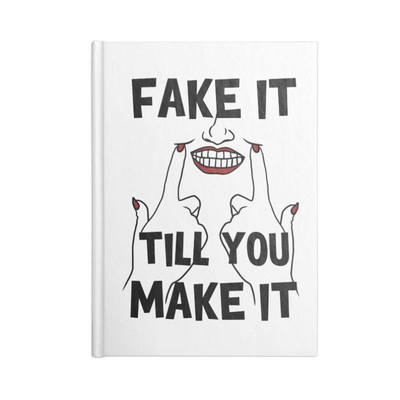 Fake It Till You Make It Accessories Notebook by Haciendo Designs's Artist Shop