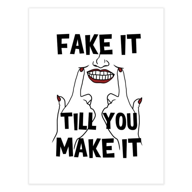 Fake It Till You Make It Home Fine Art Print by Haciendo Designs's Artist Shop