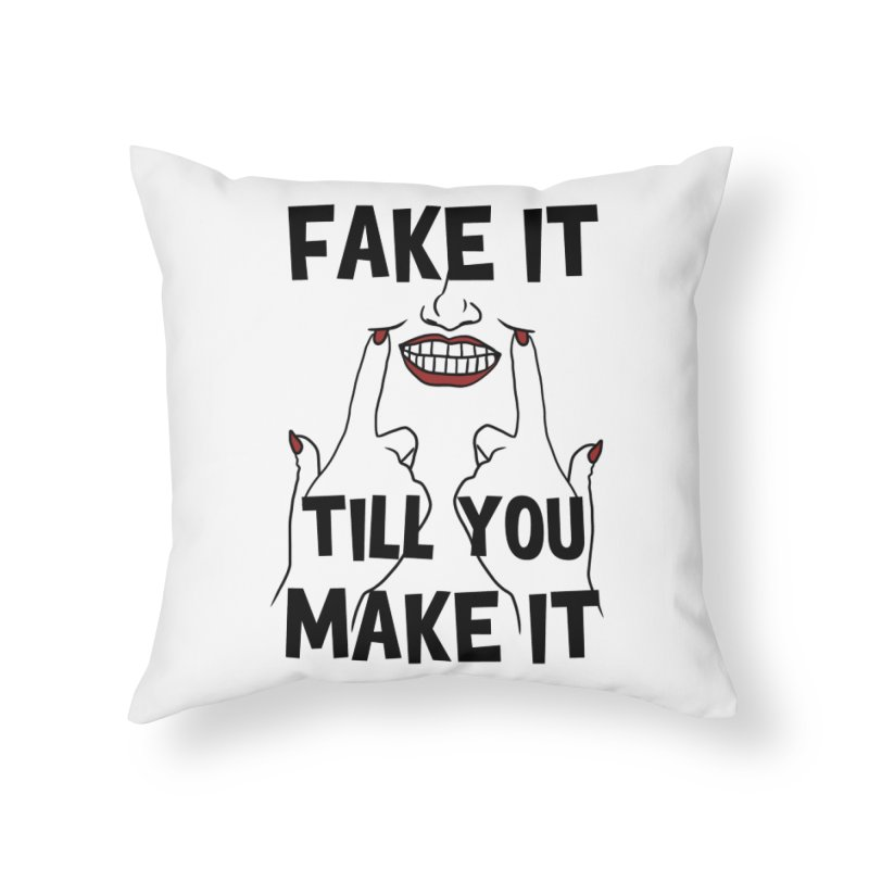 Fake It Till You Make It Home Throw Pillow by Haciendo Designs's Artist Shop