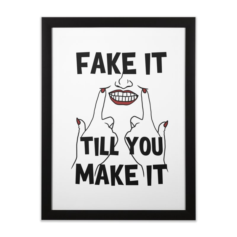 Fake It Till You Make It Home Framed Fine Art Print by Haciendo Designs's Artist Shop