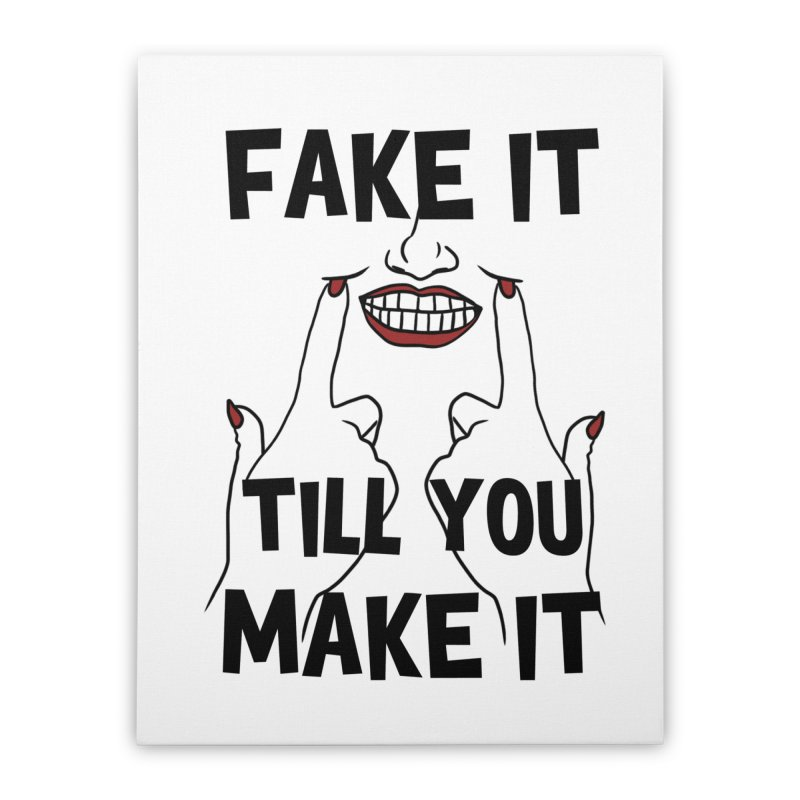 Fake It Till You Make It Home Stretched Canvas by Haciendo Designs's Artist Shop