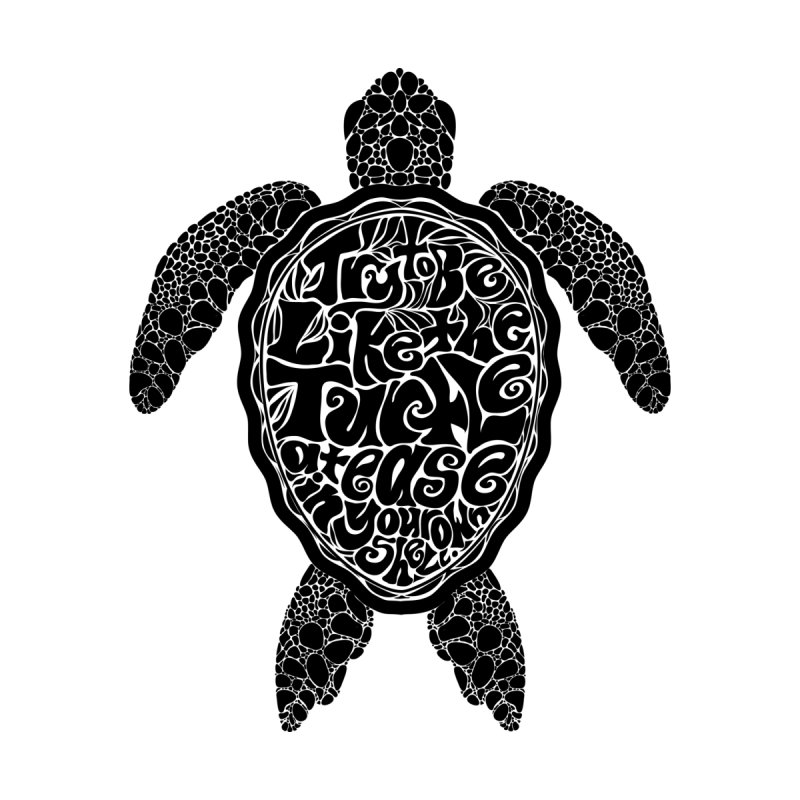 Try To Be Like The Turtle None  by Haciendo Designs's Artist Shop