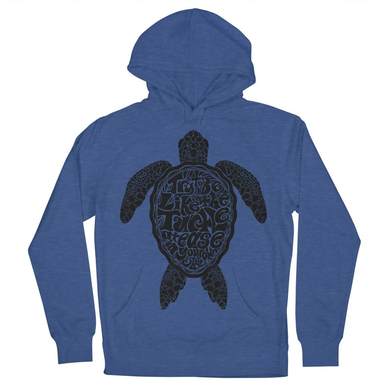 Try To Be Like The Turtle Men's French Terry Pullover Hoody by Haciendo Designs's Artist Shop