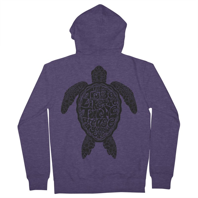 Try To Be Like The Turtle Men's French Terry Zip-Up Hoody by Haciendo Designs's Artist Shop