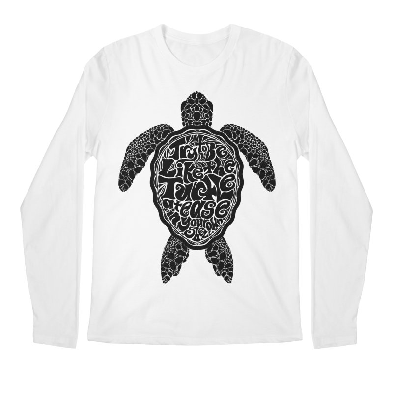 Try To Be Like The Turtle Men's Longsleeve T-Shirt by Haciendo Designs's Artist Shop