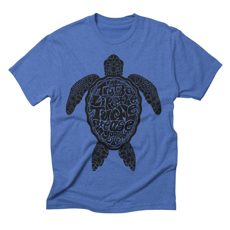 Try To Be Like The Turtle Men's Triblend T-Shirt by Haciendo Designs's Artist Shop