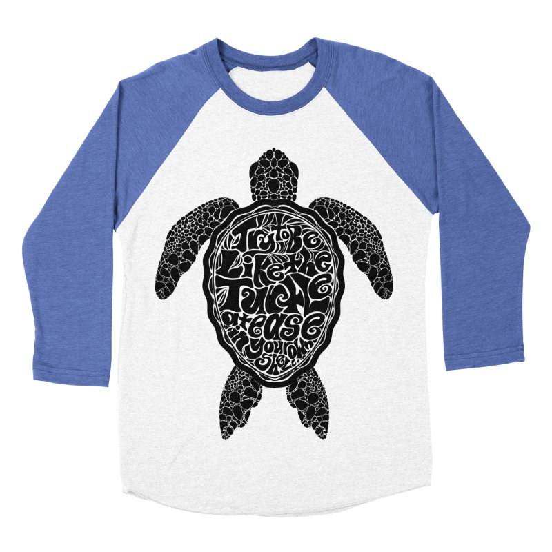 Try To Be Like The Turtle Women's Baseball Triblend Longsleeve T-Shirt by Haciendo Designs's Artist Shop