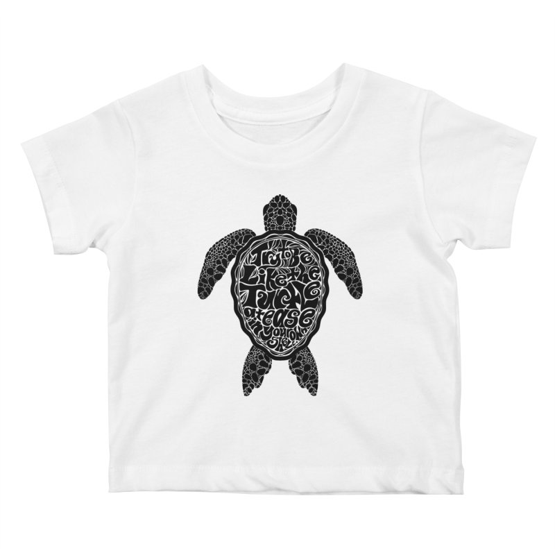 Try To Be Like The Turtle Kids Baby T-Shirt by Haciendo Designs's Artist Shop