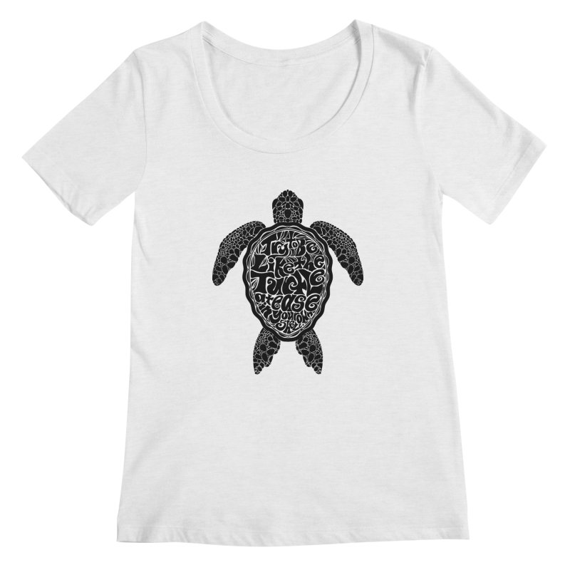 Try To Be Like The Turtle Women's Regular Scoop Neck by Haciendo Designs's Artist Shop