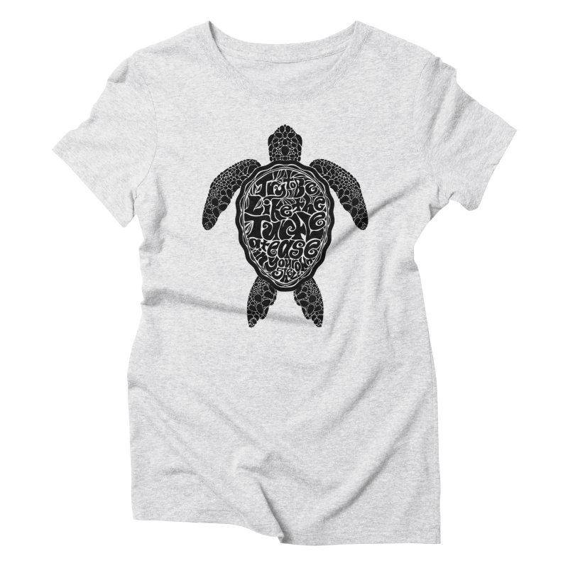 Try To Be Like The Turtle Women's Triblend T-Shirt by Haciendo Designs's Artist Shop