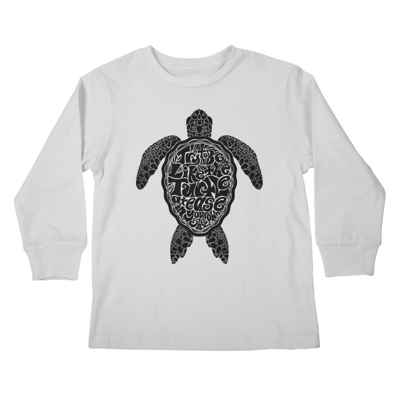 Try To Be Like The Turtle Kids Longsleeve T-Shirt by Haciendo Designs's Artist Shop
