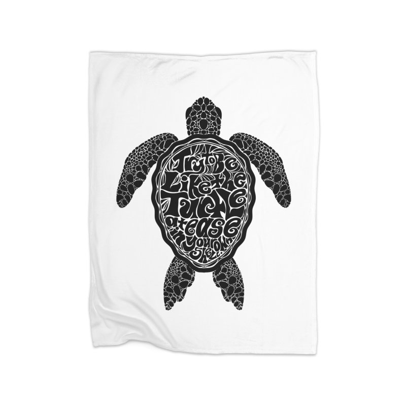 Try To Be Like The Turtle Home Fleece Blanket Blanket by Haciendo Designs's Artist Shop