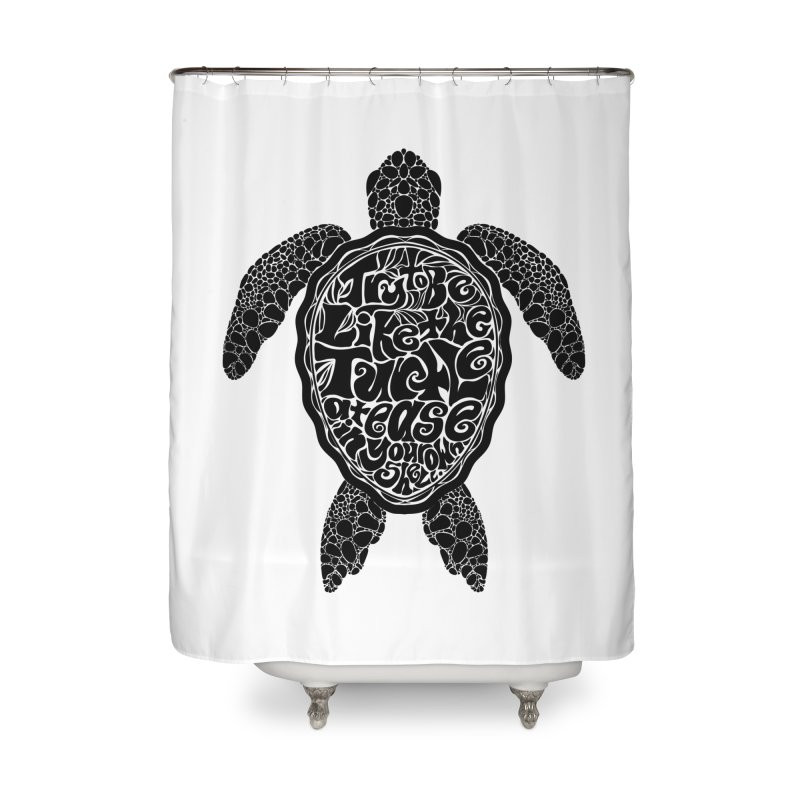 Try To Be Like The Turtle Home Shower Curtain by Haciendo Designs's Artist Shop