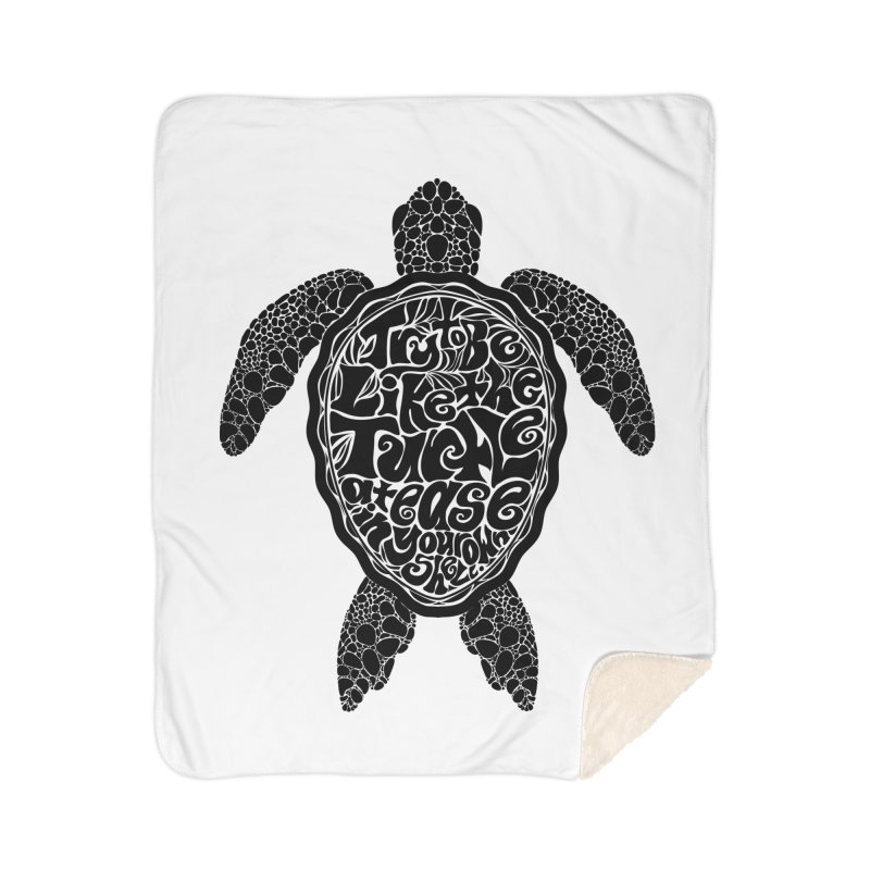 Try To Be Like The Turtle Home Sherpa Blanket Blanket by Haciendo Designs's Artist Shop