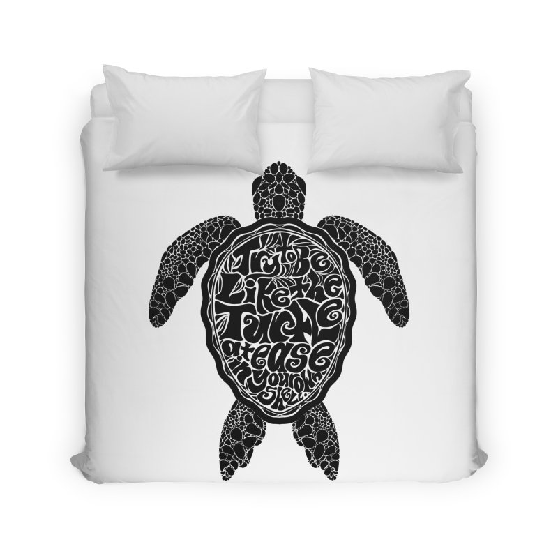 Try To Be Like The Turtle Home Duvet by Haciendo Designs's Artist Shop