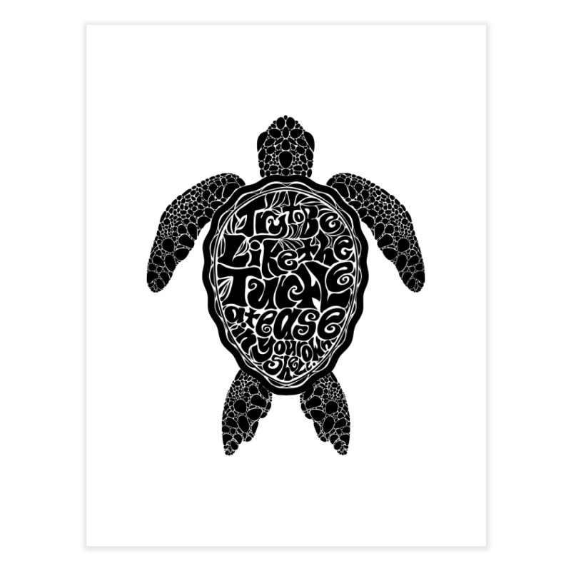 Try To Be Like The Turtle Home Fine Art Print by Haciendo Designs's Artist Shop