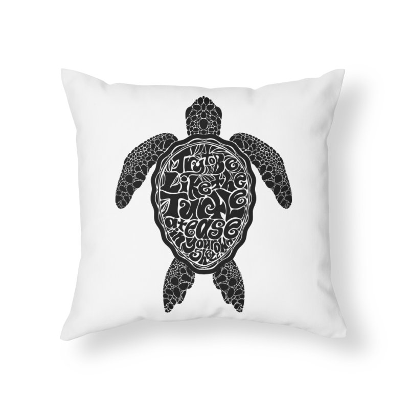 Try To Be Like The Turtle Home Throw Pillow by Haciendo Designs's Artist Shop