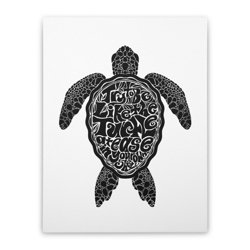 Try To Be Like The Turtle Home Stretched Canvas by Haciendo Designs's Artist Shop