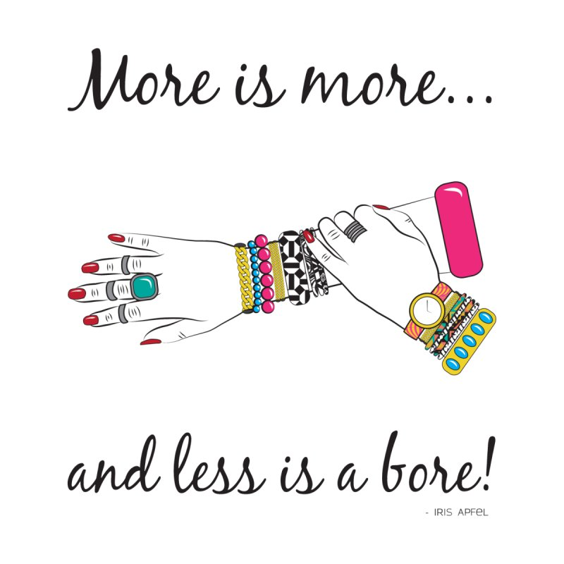 More is More and Less is a Bore by Haciendo Designs's Artist Shop